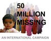 THE 50 MILLION MISSING: A Campaign Against India's Female Genocide