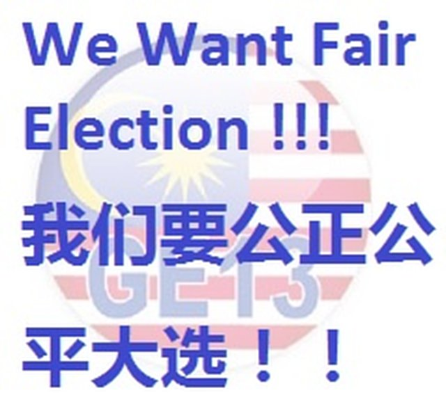 Malaysia GE-13 We Want Fair & Truthful Election! 大马 GE13 我们要公正公平的大选!